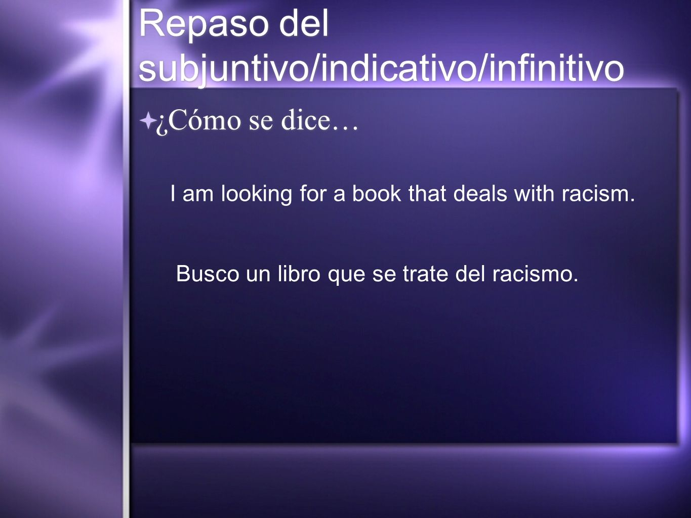 Repaso del subjuntivo/indicativo/infinitivo ¿Cómo se dice… I am looking for a book that deals with racism.