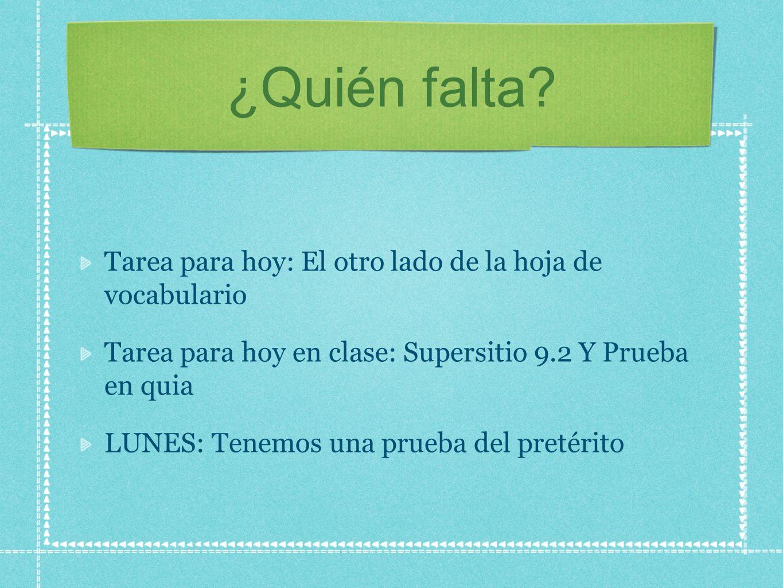 ¿Quién falta? Tarea para hoy: El otro lado de la hoja de vocabulario Tarea para hoy en clase: Supersitio 9.2 Y Prueba en quia LUNES: Tenemos una prueb