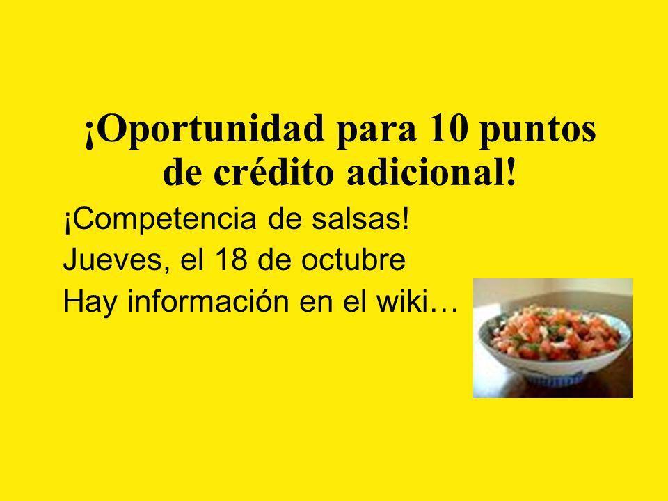 ¡Oportunidad para 10 puntos de crédito adicional! ¡Competencia de salsas! Jueves, el 18 de octubre Hay información en el wiki…