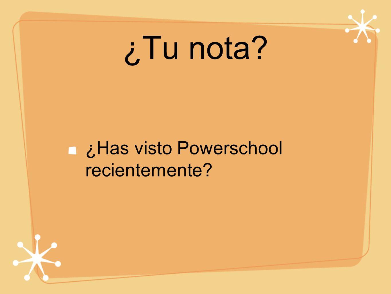 ¿Tu nota ¿Has visto Powerschool recientemente