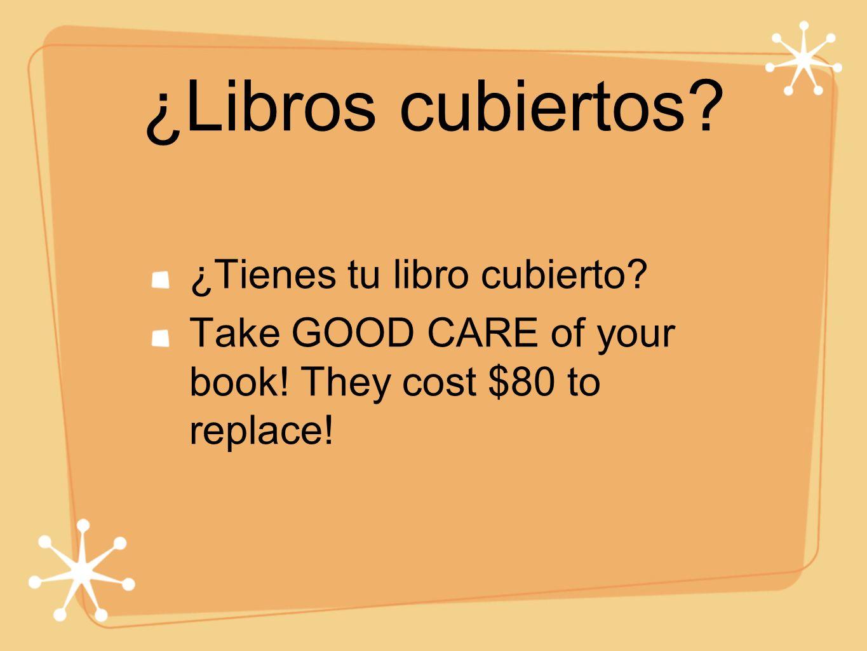 ¿Libros cubiertos. ¿Tienes tu libro cubierto. Take GOOD CARE of your book.