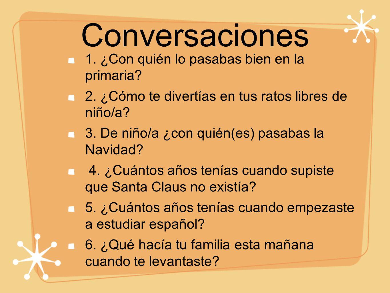 Conversaciones 1. ¿Con quién lo pasabas bien en la primaria.