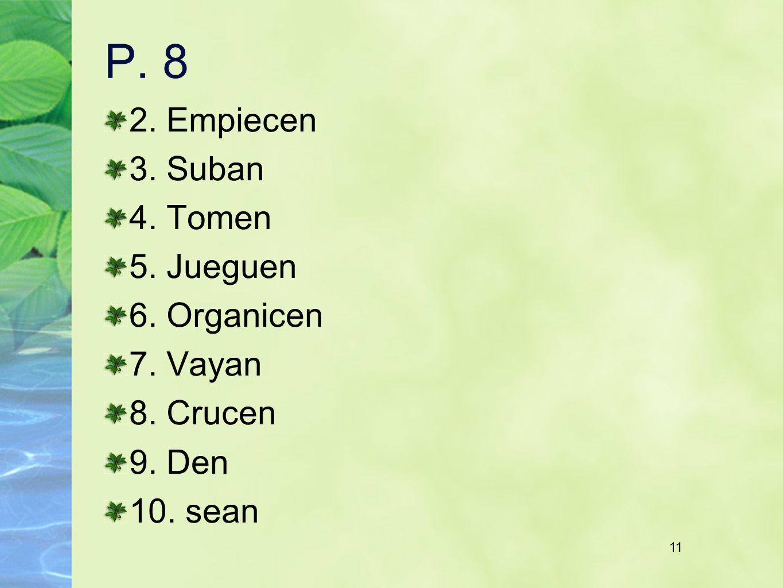11 P. 8 2. Empiecen 3. Suban 4. Tomen 5. Jueguen 6. Organicen 7. Vayan 8. Crucen 9. Den 10. sean 11