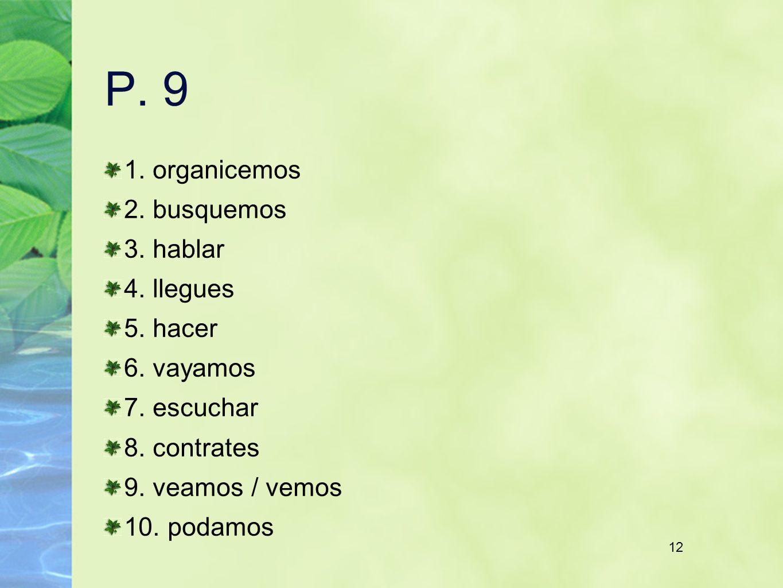 12 P. 9 1. organicemos 2. busquemos 3. hablar 4. llegues 5. hacer 6. vayamos 7. escuchar 8. contrates 9. veamos / vemos 10. podamos 12