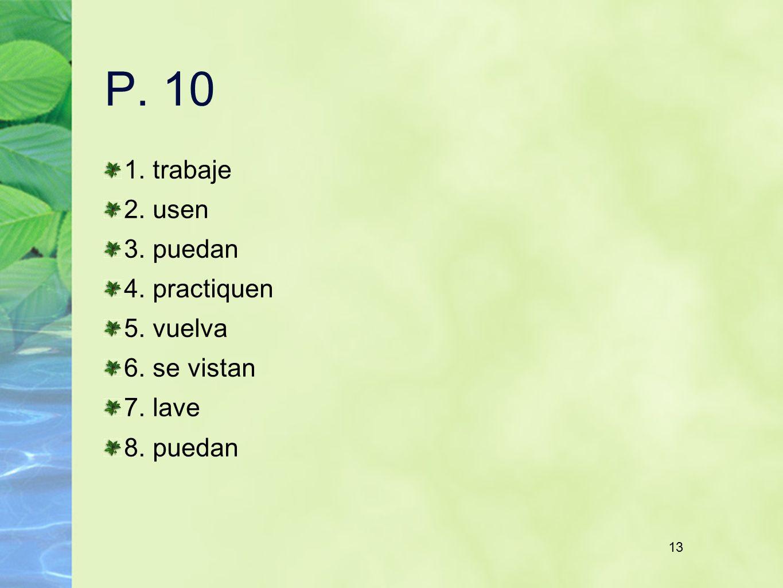 13 P. 10 1. trabaje 2. usen 3. puedan 4. practiquen 5. vuelva 6. se vistan 7. lave 8. puedan 13