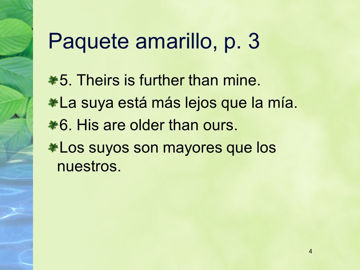 4 Paquete amarillo, p. 3 5. Theirs is further than mine. La suya está más lejos que la mía. 6. His are older than ours. Los suyos son mayores que los
