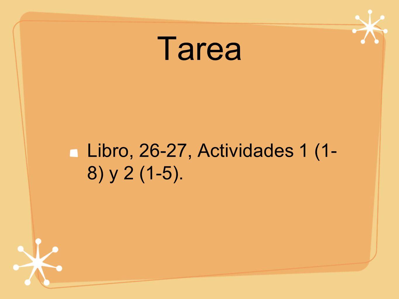 Tarea Libro, 26-27, Actividades 1 (1- 8) y 2 (1-5).