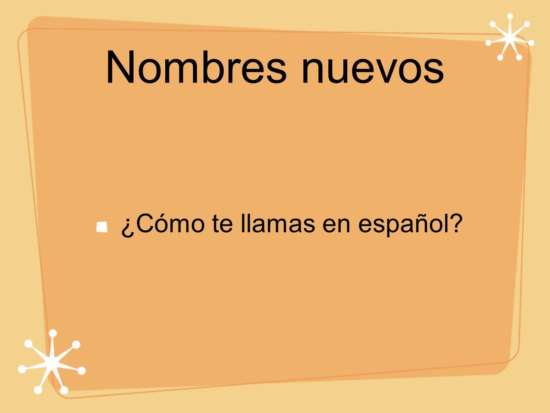 Nombres nuevos ¿Cómo te llamas en español