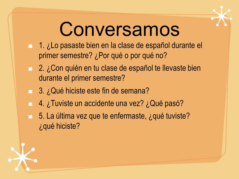 Conversamos 1. ¿Lo pasaste bien en la clase de español durante el primer semestre.