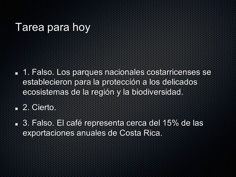 Tarea para hoy 1. Falso. Los parques nacionales costarricenses se establecieron para la protección a los delicados ecosistemas de la región y la biodi