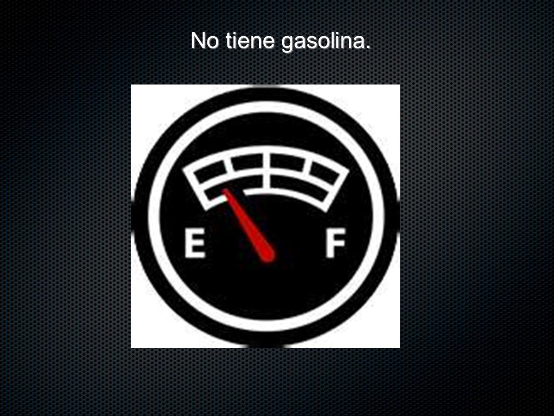 No tiene gasolina.