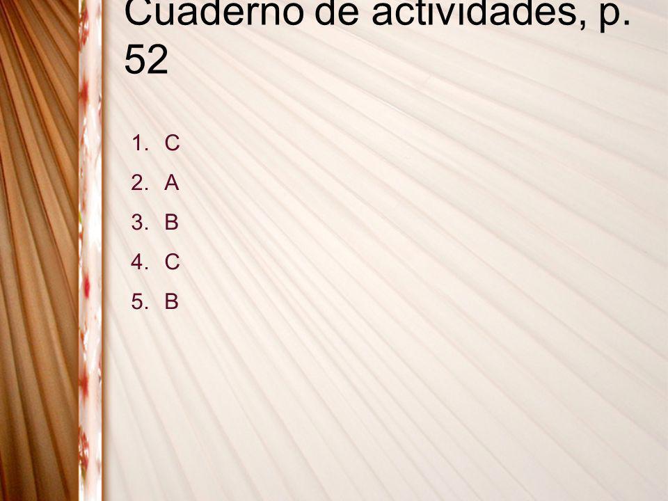 Cuaderno de actividades, p. 52 1.C 2.A 3.B 4.C 5.B