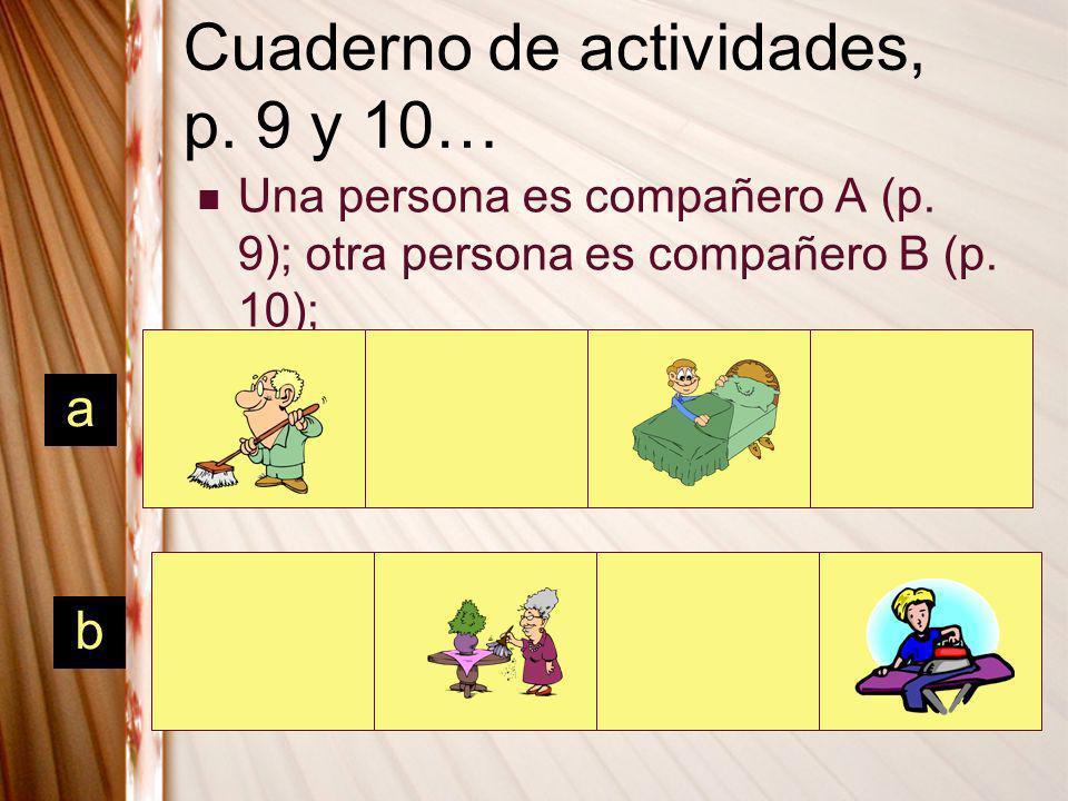 Cuaderno de actividades, p. 9 y 10… Una persona es compañero A (p. 9); otra persona es compañero B (p. 10); a b