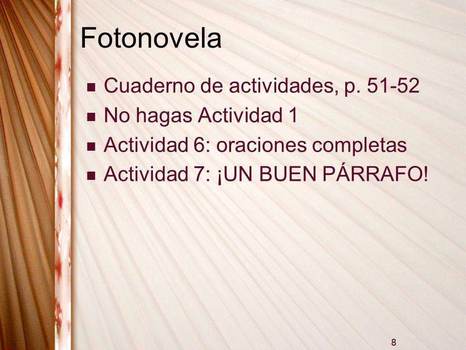 8 Fotonovela Cuaderno de actividades, p. 51-52 No hagas Actividad 1 Actividad 6: oraciones completas Actividad 7: ¡UN BUEN PÁRRAFO! 8