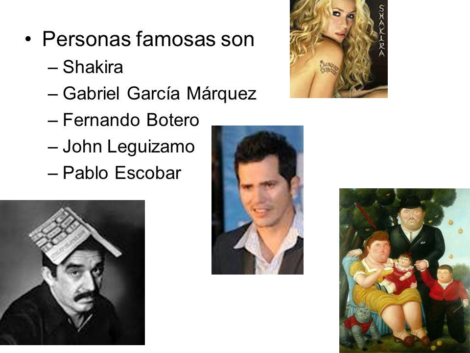 Personas famosas son –Shakira –Gabriel García Márquez –Fernando Botero –John Leguizamo –Pablo Escobar