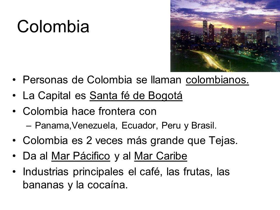 Colombia Personas de Colombia se llaman colombianos. La Capital es Santa fé de Bogotá Colombia hace frontera con –Panama,Venezuela, Ecuador, Peru y Br