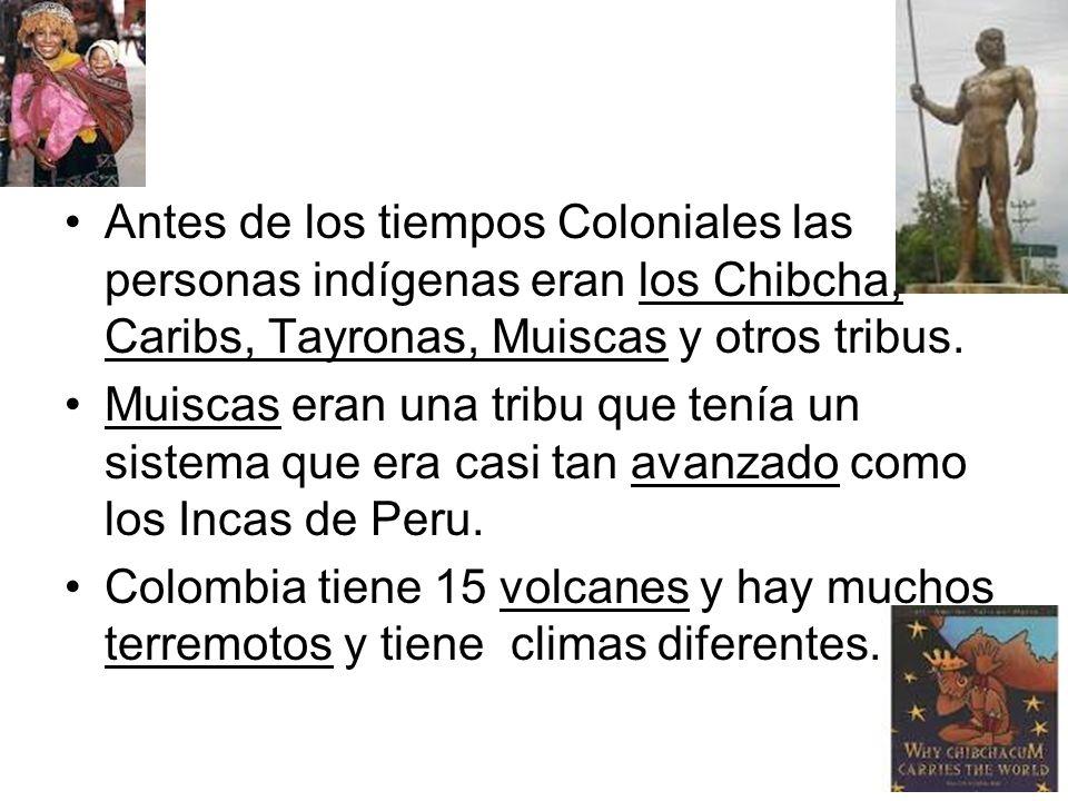 Antes de los tiempos Coloniales las personas indígenas eran los Chibcha, Caribs, Tayronas, Muiscas y otros tribus. Muiscas eran una tribu que tenía un