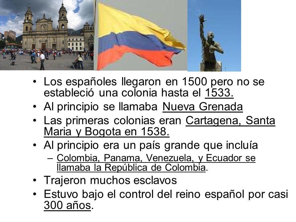 Los españoles llegaron en 1500 pero no se estableció una colonia hasta el 1533. Al principio se llamaba Nueva Grenada Las primeras colonias eran Carta