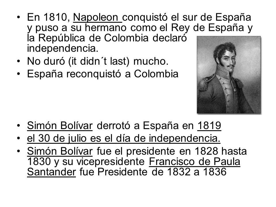 En 1810, Napoleon conquistó el sur de España y puso a su hermano como el Rey de España y la República de Colombia declaró independencia. No duró (it d