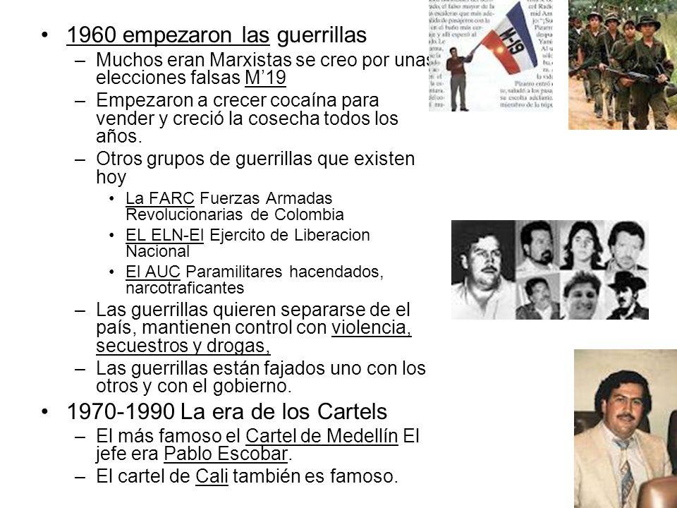 1960 empezaron las guerrillas –Muchos eran Marxistas se creo por unas elecciones falsas M19 –Empezaron a crecer cocaína para vender y creció la cosech
