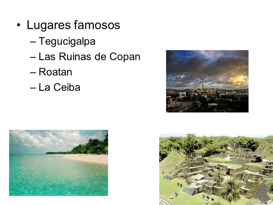 Lugares famosos –Tegucigalpa –Las Ruinas de Copan –Roatan –La Ceiba