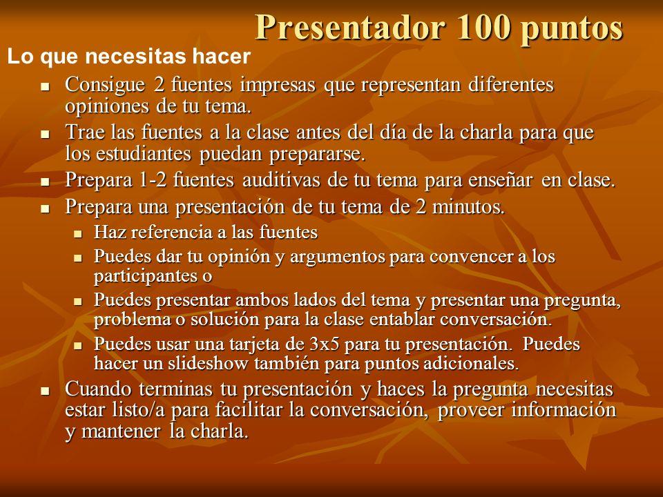 Presentador 100 puntos Consigue 2 fuentes impresas que representan diferentes opiniones de tu tema.