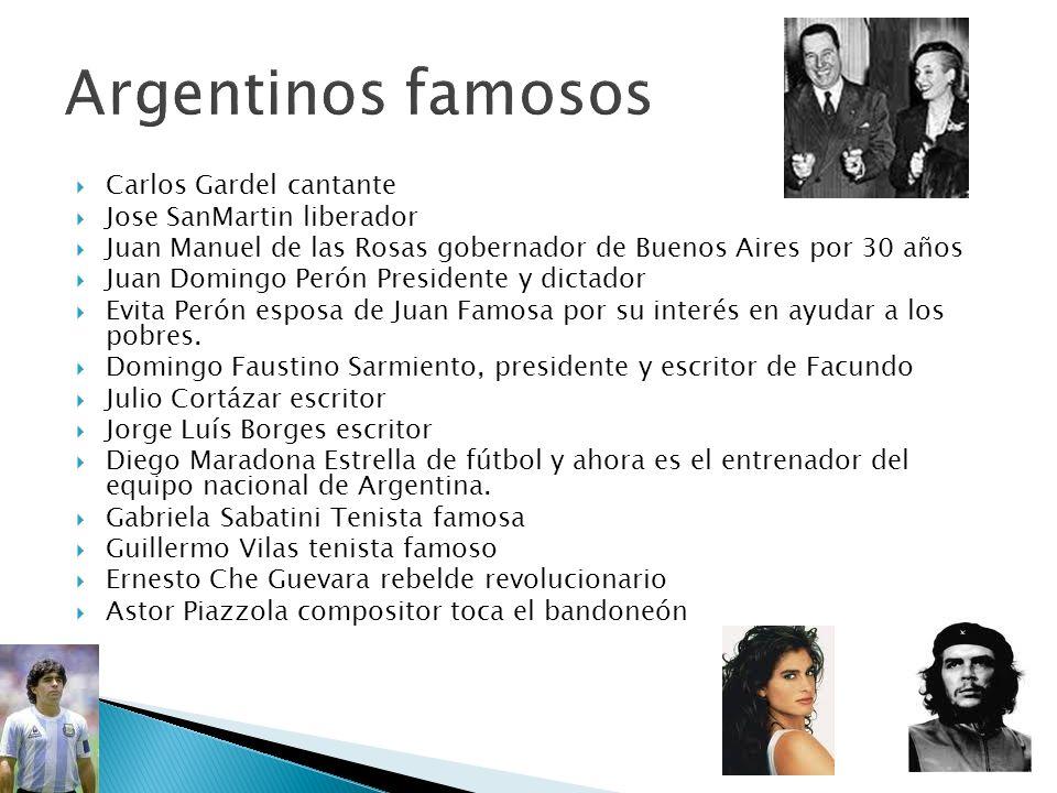 Carlos Gardel cantante Jose SanMartin liberador Juan Manuel de las Rosas gobernador de Buenos Aires por 30 años Juan Domingo Perón Presidente y dictad