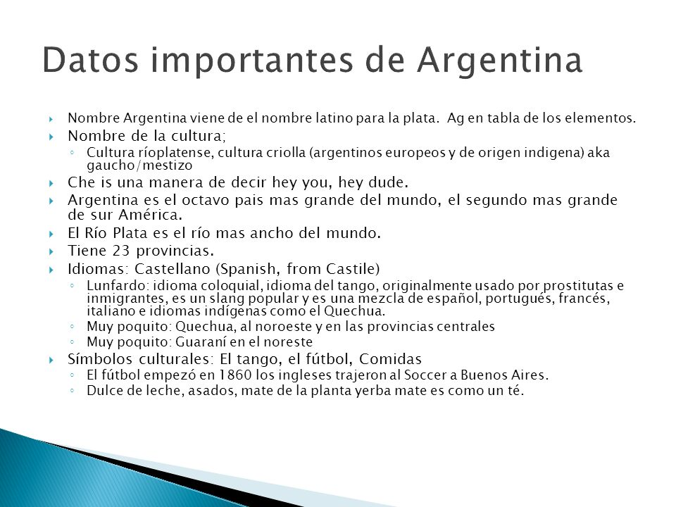 Nombre Argentina viene de el nombre latino para la plata. Ag en tabla de los elementos. Nombre de la cultura; Cultura ríoplatense, cultura criolla (ar