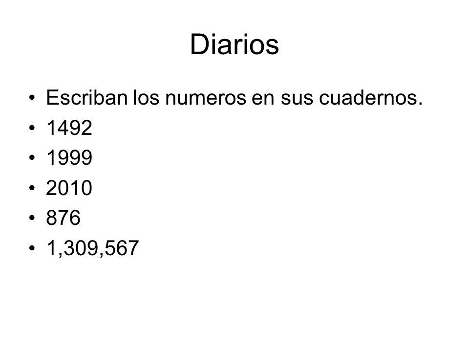 Diarios Escriban los numeros en sus cuadernos. 1492 1999 2010 876 1,309,567