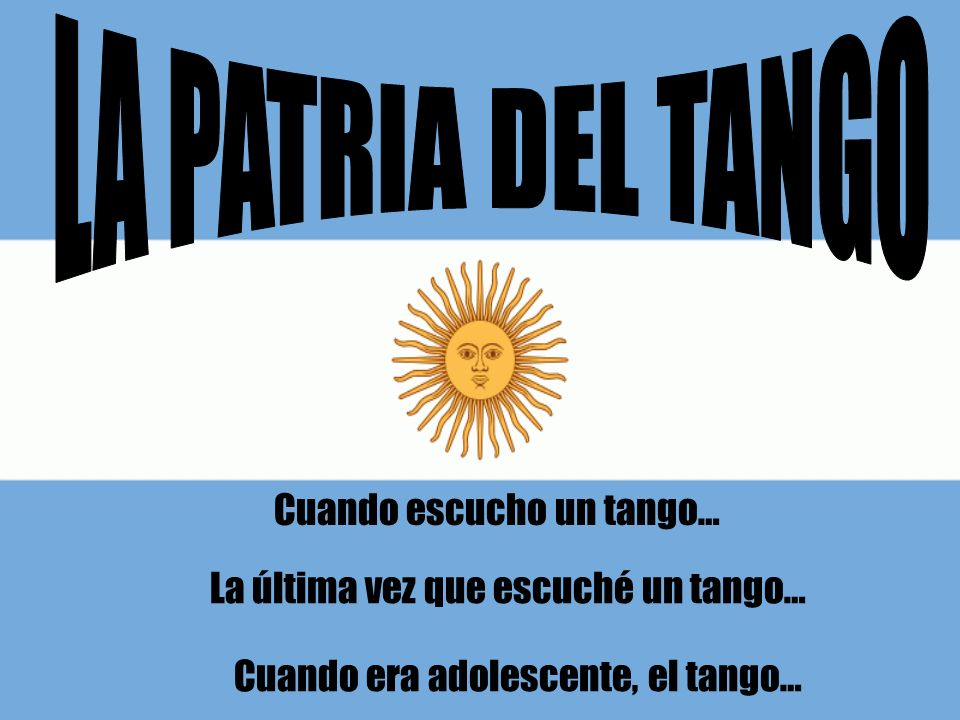 Cuando escucho un tango… La última vez que escuché un tango… Cuando era adolescente, el tango…
