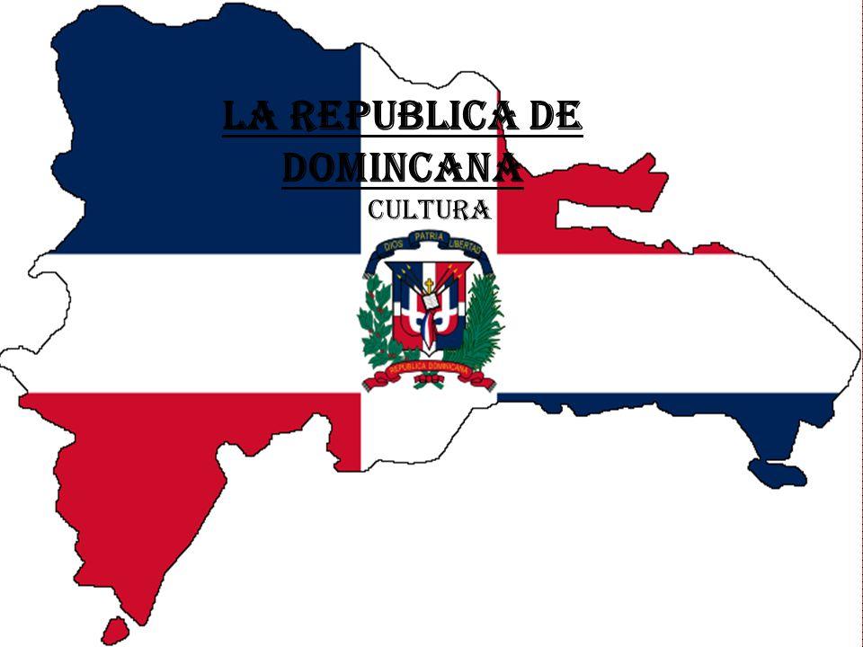 Cultura de la rebublica de dominicana By: Tashmia Bryant La Republica de domincana Cultura