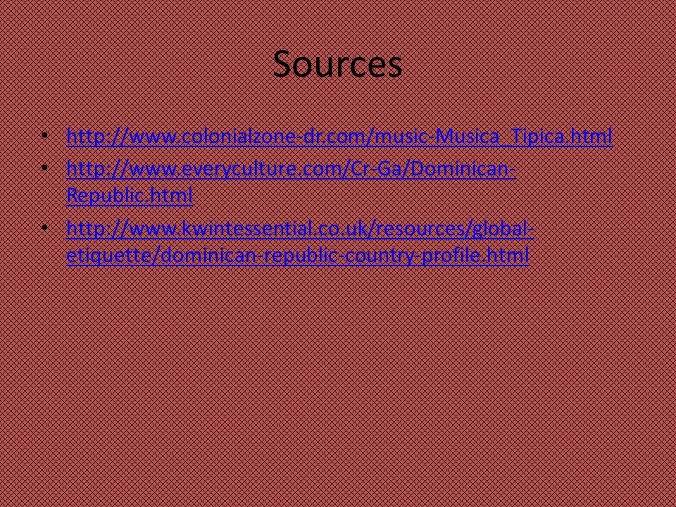 Sources http://www.colonialzone-dr.com/music-Musica_Tipica.html http://www.everyculture.com/Cr-Ga/Dominican- Republic.html http://www.everyculture.com/Cr-Ga/Dominican- Republic.html http://www.kwintessential.co.uk/resources/global- etiquette/dominican-republic-country-profile.html http://www.kwintessential.co.uk/resources/global- etiquette/dominican-republic-country-profile.html