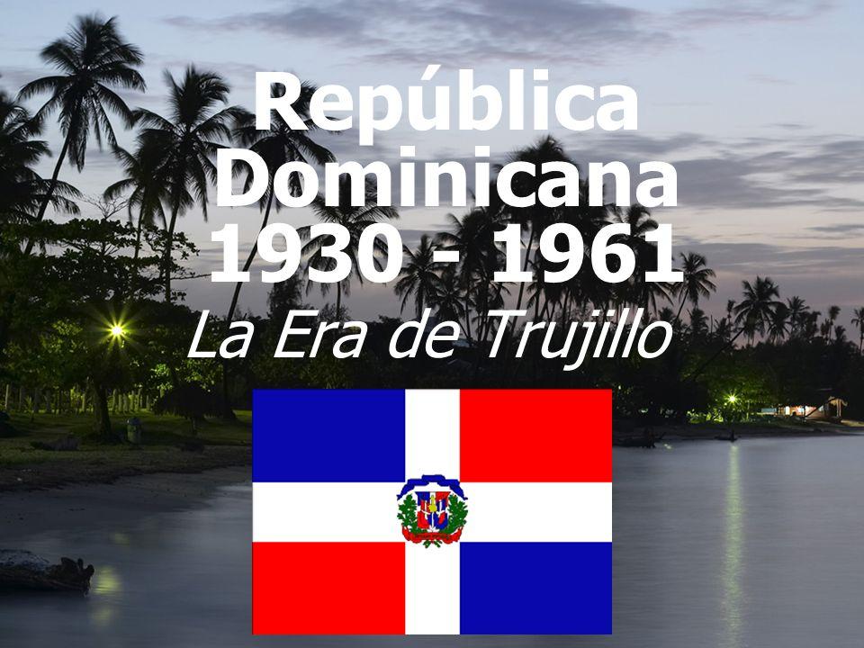 República Dominicana 1930 - 1961 La Era de Trujillo