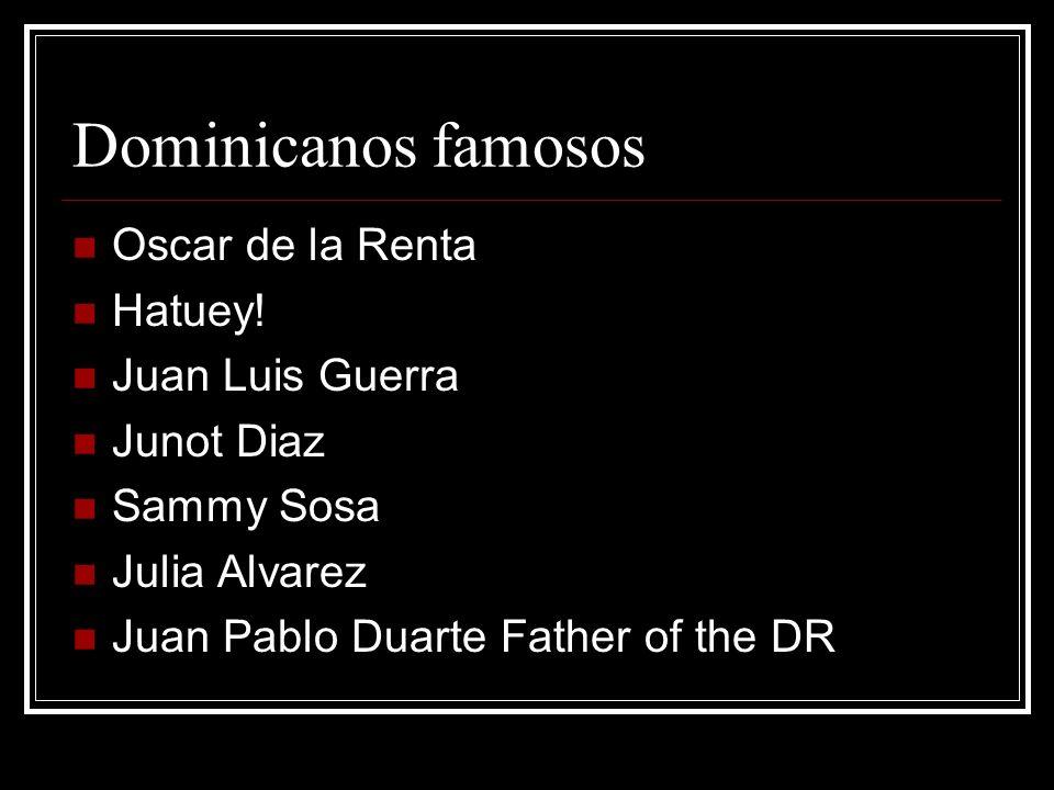 Dominicanos famosos Oscar de la Renta Hatuey! Juan Luis Guerra Junot Diaz Sammy Sosa Julia Alvarez Juan Pablo Duarte Father of the DR