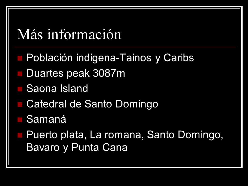 Más información Población indigena-Tainos y Caribs Duartes peak 3087m Saona Island Catedral de Santo Domingo Samaná Puerto plata, La romana, Santo Dom