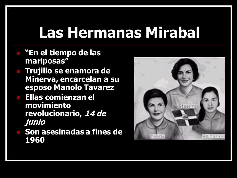 Las Hermanas Mirabal En el tiempo de las mariposas Trujillo se enamora de Minerva, encarcelan a su esposo Manolo Tavarez Ellas comienzan el movimiento
