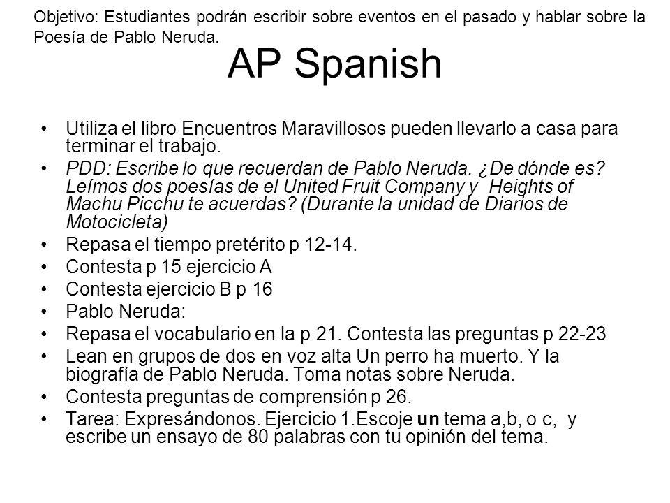 AP Spanish Utiliza el libro Encuentros Maravillosos pueden llevarlo a casa para terminar el trabajo. PDD: Escribe lo que recuerdan de Pablo Neruda. ¿D