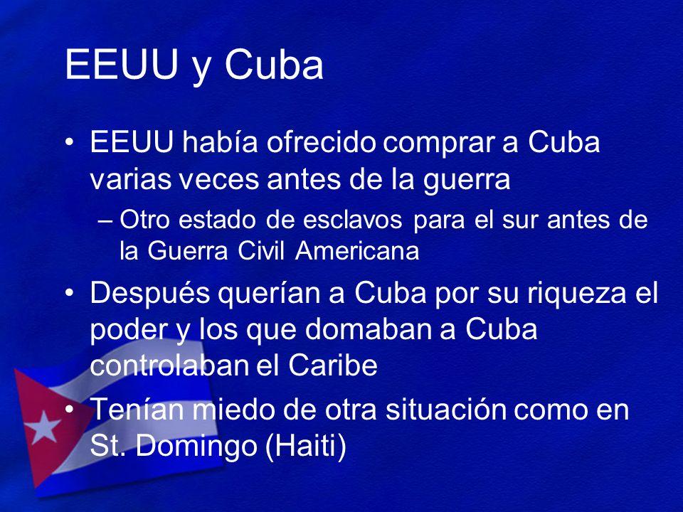 EEUU y Cuba EEUU había ofrecido comprar a Cuba varias veces antes de la guerra –Otro estado de esclavos para el sur antes de la Guerra Civil Americana
