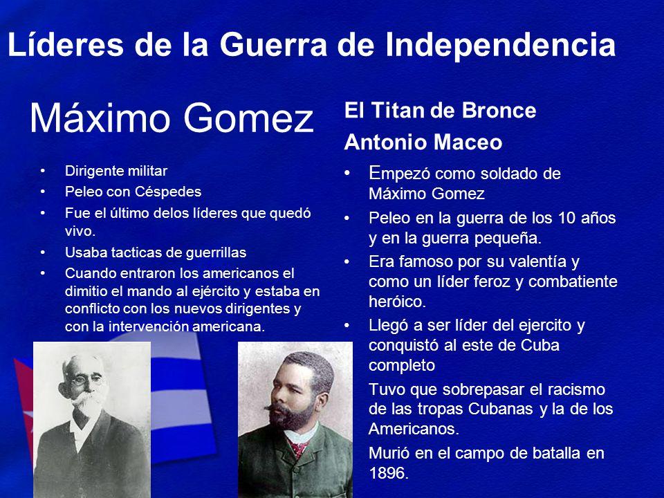 Máximo Gomez Líderes de la Guerra de Independencia Dirigente militar Peleo con Céspedes Fue el último delos líderes que quedó vivo. Usaba tacticas de