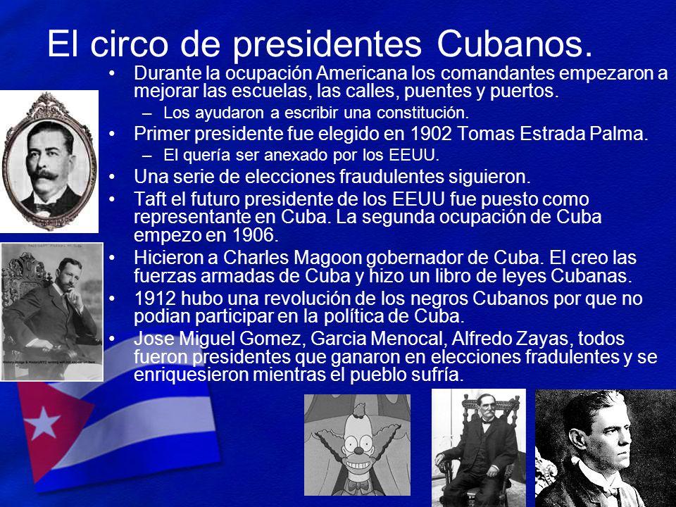 El circo de presidentes Cubanos. Durante la ocupación Americana los comandantes empezaron a mejorar las escuelas, las calles, puentes y puertos. –Los