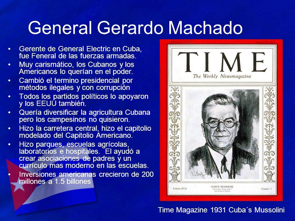 General Gerardo Machado Gerente de General Electric en Cuba, fue Feneral de las fuerzas armadas. Muy carismático, los Cubanos y los Americanos lo quer