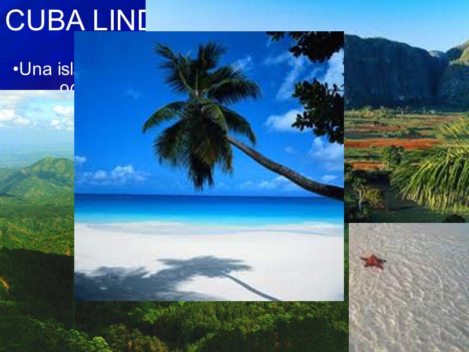 CUBA LINDA Una isla en el norte del Caribe a 90 millas de la Florida. Tiene elevaciones de -600 pies a 6000´ pies. Columbus descubrió a Cuba en 1492 C