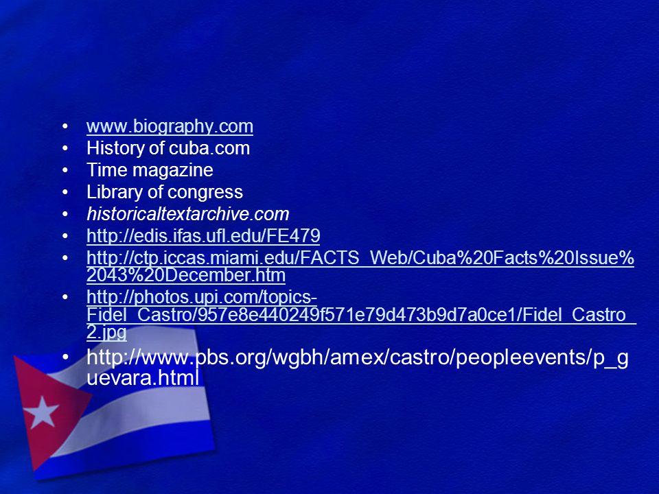 www.biography.com History of cuba.com Time magazine Library of congress historicaltextarchive.com http://edis.ifas.ufl.edu/FE479 http://ctp.iccas.miam