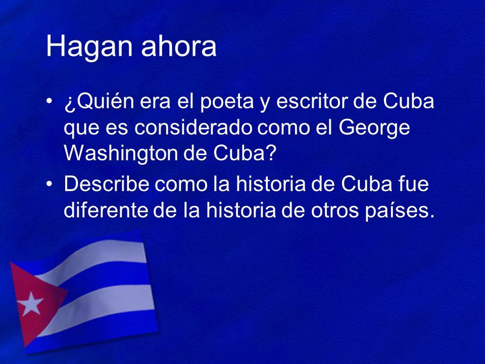 Hagan ahora ¿Quién era el poeta y escritor de Cuba que es considerado como el George Washington de Cuba? Describe como la historia de Cuba fue diferen
