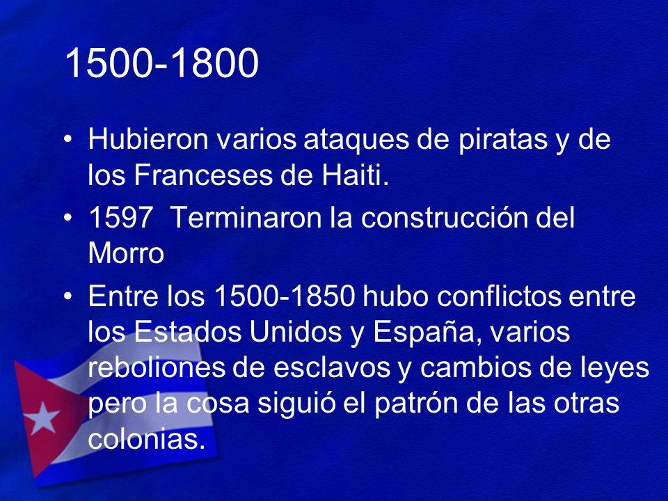 1500-1800 Hubieron varios ataques de piratas y de los Franceses de Haiti. 1597 Terminaron la construcción del Morro Entre los 1500-1850 hubo conflicto