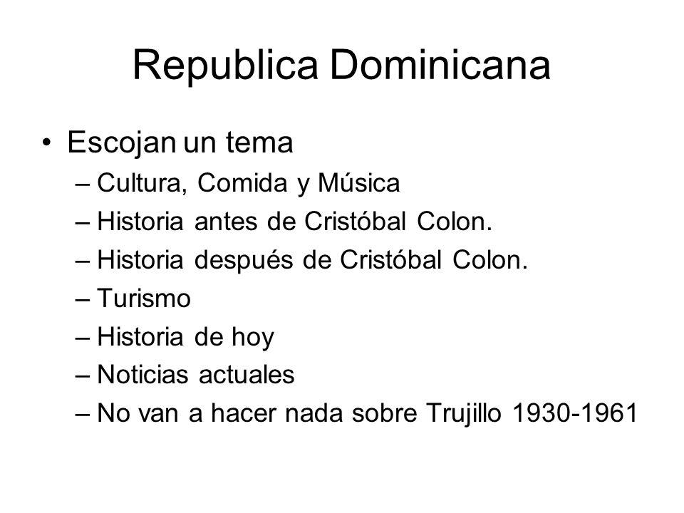 Republica Dominicana Escojan un tema –Cultura, Comida y Música –Historia antes de Cristóbal Colon. –Historia después de Cristóbal Colon. –Turismo –His