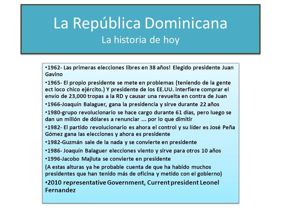 La República Dominicana La historia de hoy 1962- Las primeras elecciones libres en 38 años! Elegido presidente Juan Gavino 1965- El propio presidente