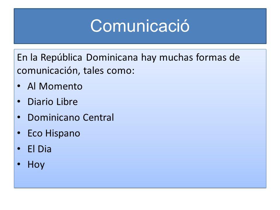 Comunicació En la República Dominicana hay muchas formas de comunicación, tales como: Al Momento Diario Libre Dominicano Central Eco Hispano El Dia Ho