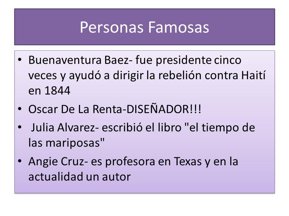 Personas Famosas Buenaventura Baez- fue presidente cinco veces y ayudó a dirigir la rebelión contra Haití en 1844 Oscar De La Renta-DISEÑADOR!!! Julia