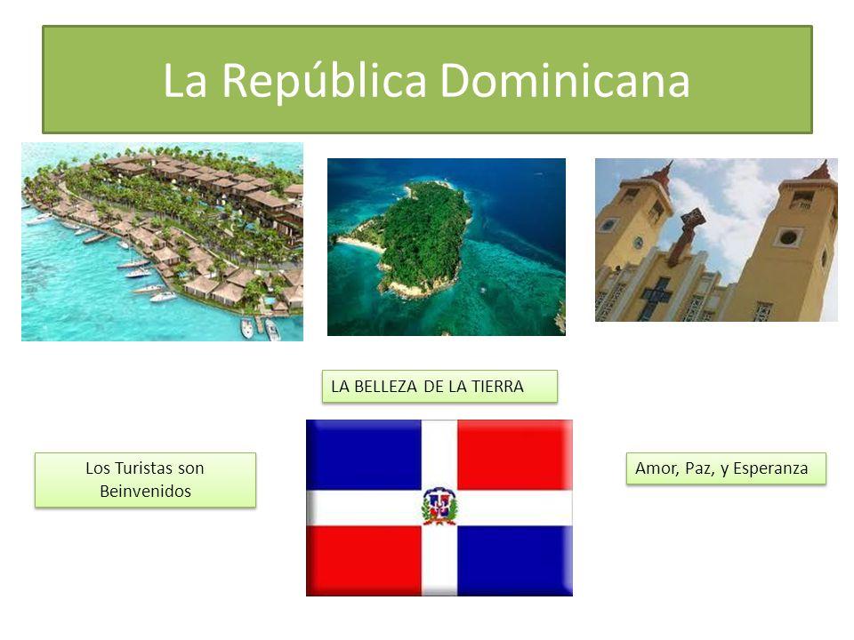 La República Dominicana LA BELLEZA DE LA TIERRA Amor, Paz, y Esperanza Los Turistas son Beinvenidos